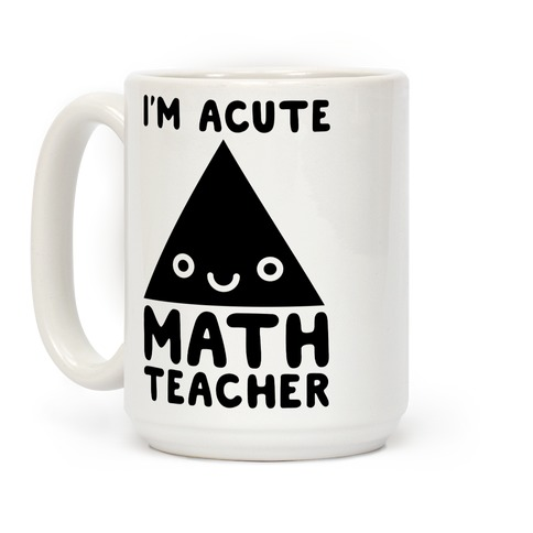 I'm ACUTE Math Teacher Coffee Mug