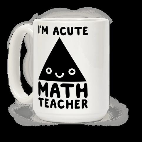 I'm ACUTE Math Teacher Coffee Mug