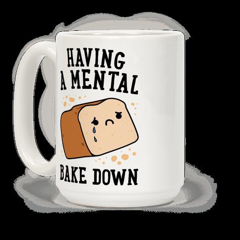 Having A Mental Bake Down Coffee Mug