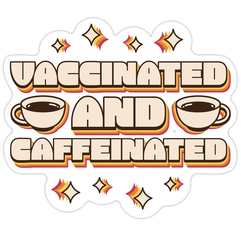 Vaccinated And Caffeinated Die Cut Sticker