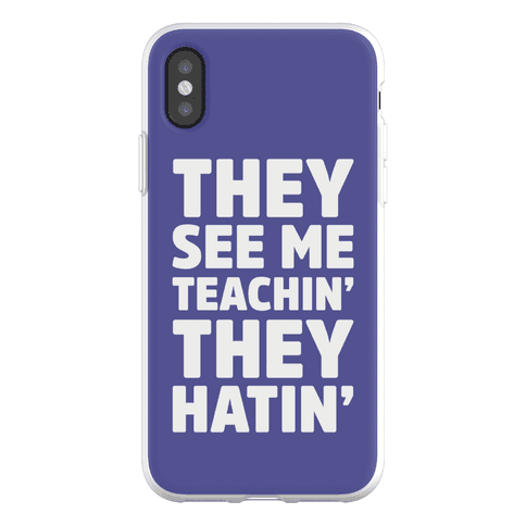 They See Me Teachin' They Hatin' Phone Flexi-Case