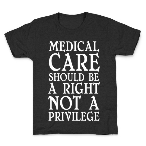 Medical Care Should Be A Right, Not A Privilege Kids T-Shirt