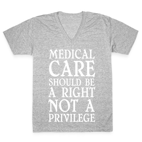 Medical Care Should Be A Right, Not A Privilege V-Neck Tee Shirt