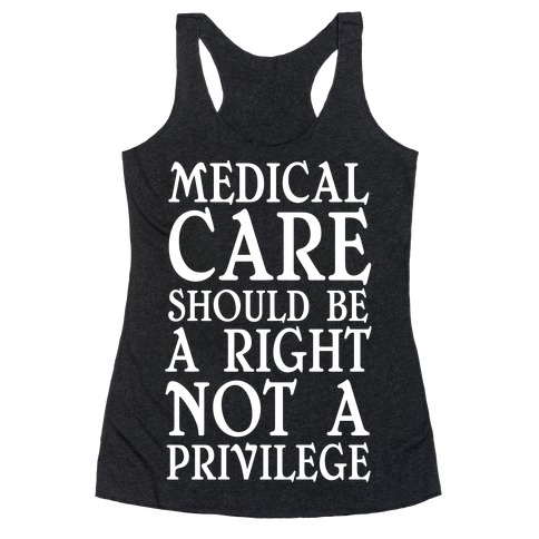 Medical Care Should Be A Right, Not A Privilege Racerback Tank Top