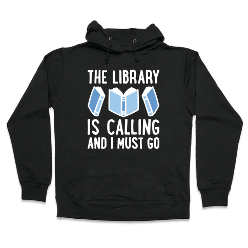 The Library Is Calling And I Must Go Hooded Sweatshirt