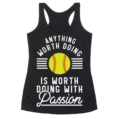 Anything Worth Doing is Worth Doing With Passion Softball Racerback Tank Top