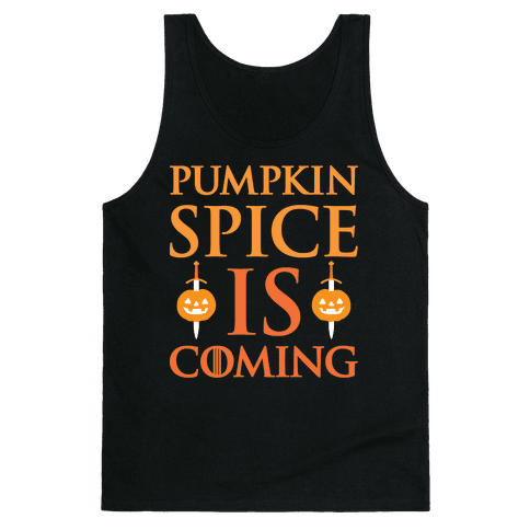 Pumpkin Spice Is Coming Parody Tank Top