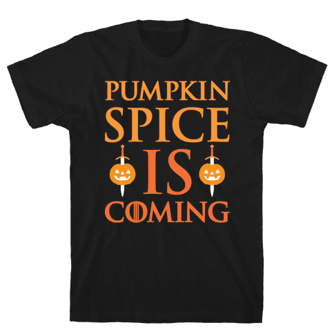 Pumpkin Spice Is Coming Parody Mens T-Shirt