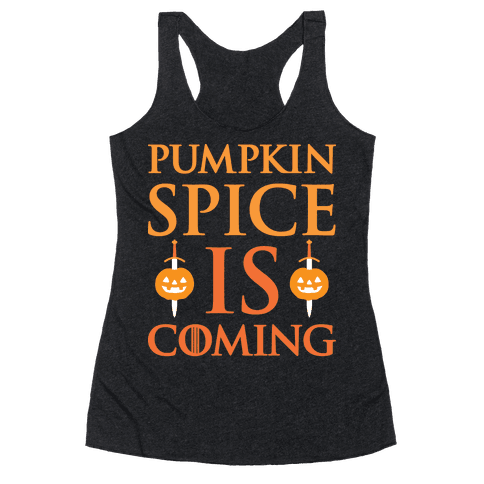 Pumpkin Spice Is Coming Parody Racerback Tank Top