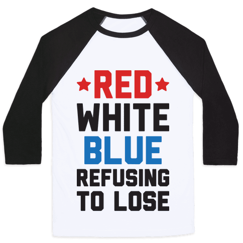 Red, White, Blue, Refusing To Lose Baseball Tee