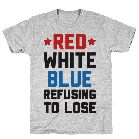 Red, White, Blue, Refusing To Lose Mens T-Shirt