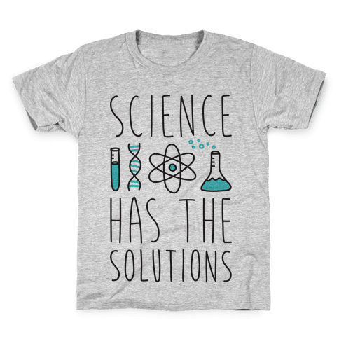 Science Has The Solutions Kids T-Shirt