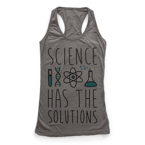 Science Has The Solutions Racerback Tank Top