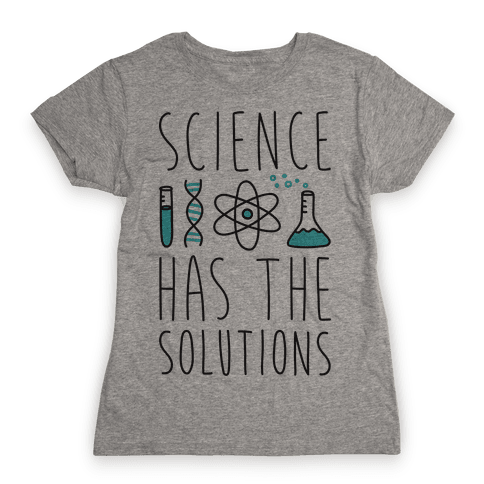 Science Has The Solutions Womens T-Shirt