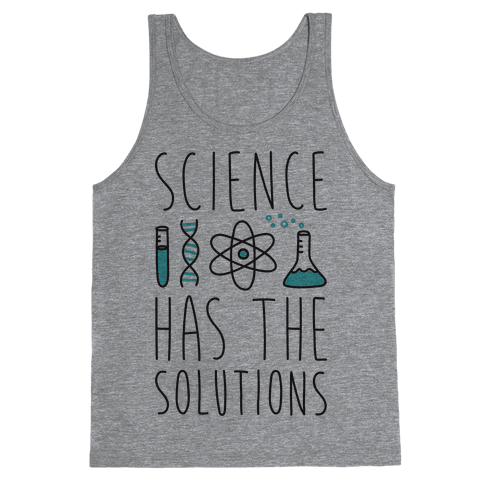 Science Has The Solutions Tank Top