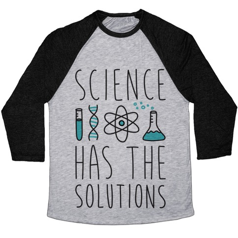 Science Has The Solutions Baseball Tee