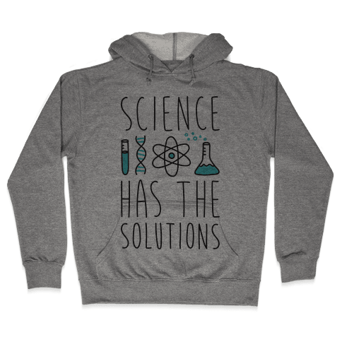 Science Has The Solutions Hooded Sweatshirt
