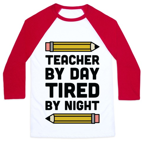 Teacher By Day Tired By Night Baseball Tee