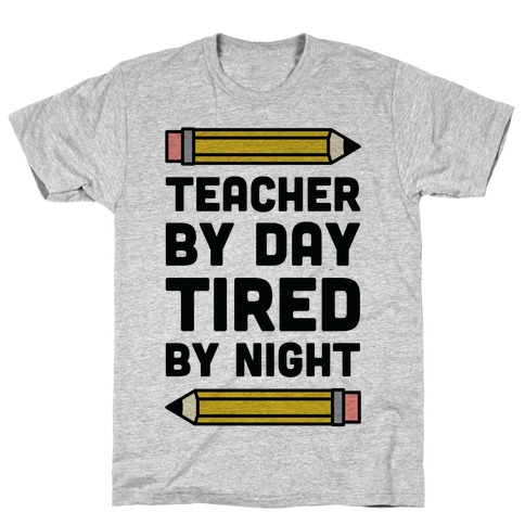 Teacher By Day Tired By Night T-Shirt