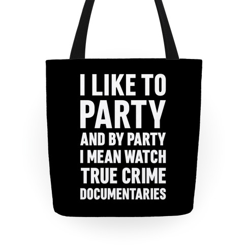 I Like To Party And By Party I Mean Watch True Crime Documentaries Tote