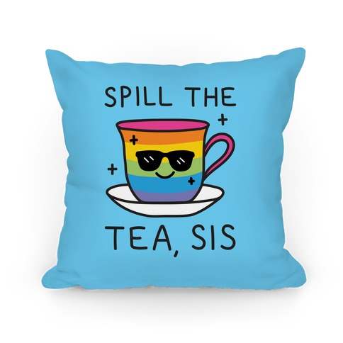 Spill The Tea, Sis LGBTQ+ Pride Pillow