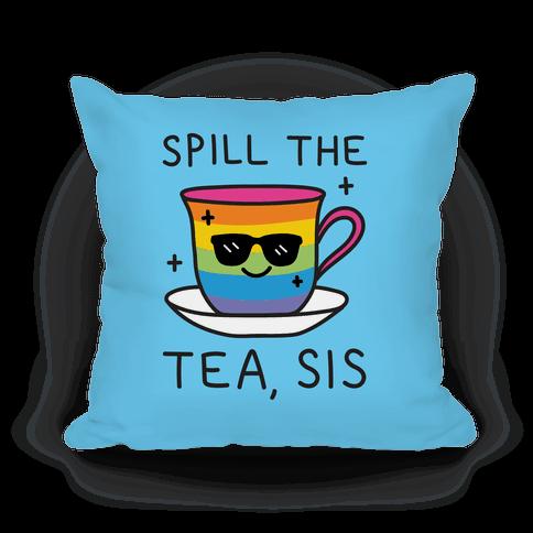 Spill The Tea, Sis LGBTQ+ Pride Pillow