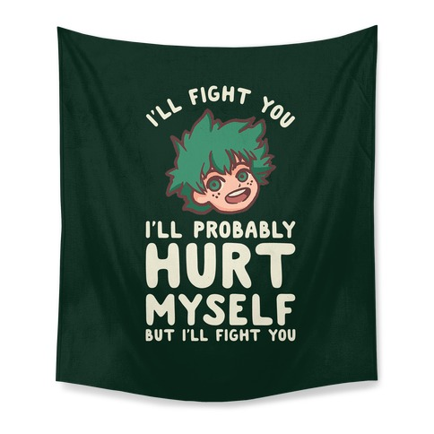 I'll Fight You I'll Probably Hurt Myself But I'll Fight You Midoriya Tapestry