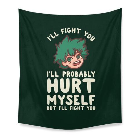 I'll Fight You I'll Probably Hurt Myself But I'll Fight You Midoriya Tapestry