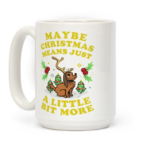 Maybe Christmas Means Just A Little Bit More Coffee Mug