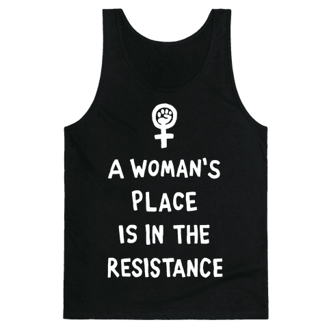 A Woman's Place Is In The Resistance Tank Top