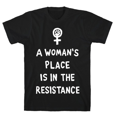 A Woman's Place Is In The Resistance T-Shirt
