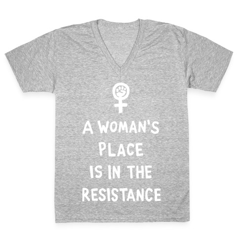 A Woman's Place Is In The Resistance V-Neck Tee Shirt