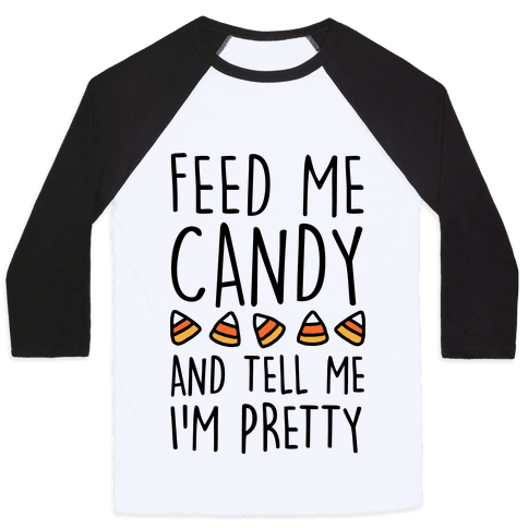 Feed Me Candy And Tell Me I'm Pretty
