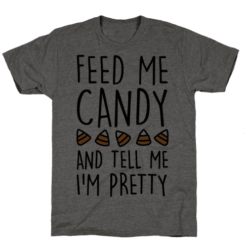 Feed Me Candy And Tell Me I'm Pretty Mens T-Shirt