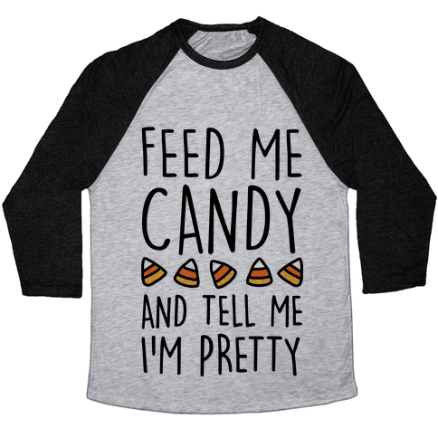 Feed Me Candy And Tell Me I'm Pretty Baseball Tee