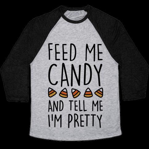 Feed Me Candy And Tell Me I'm Pretty Baseball Tee