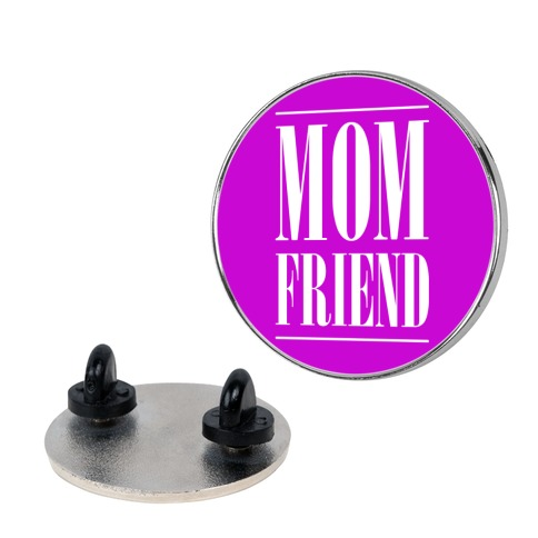 Mom Friend pin