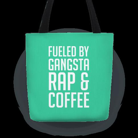 Fueled By Gangsta Rap & Coffee Tote