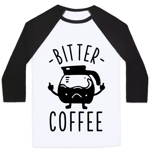 Bitter coffee Baseball Tee