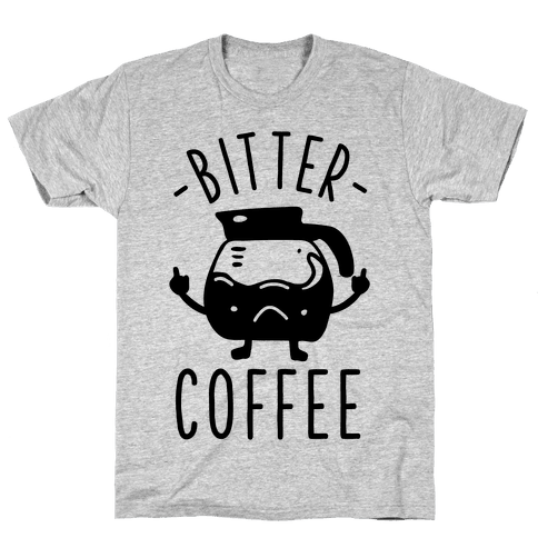 Bitter coffee Mens T-Shirt