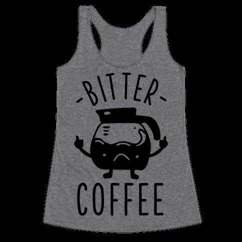 Bitter coffee Racerback Tank Top
