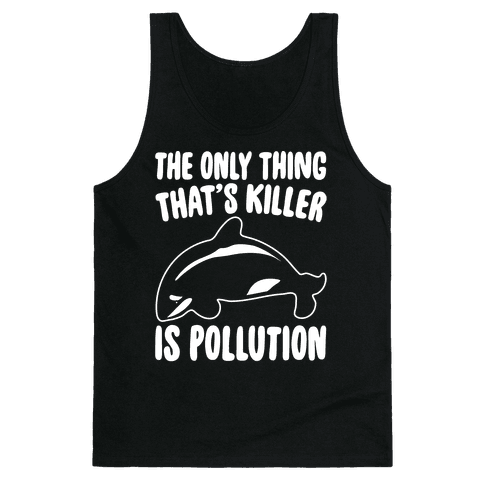 The Only Thing That's Killer Is Pollution White Print Tank Top