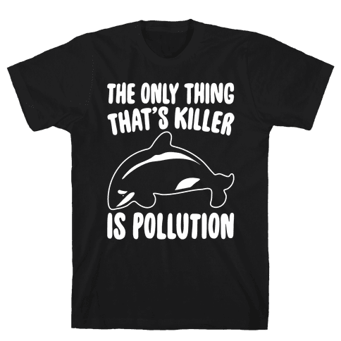 The Only Thing That's Killer Is Pollution White Print Mens T-Shirt