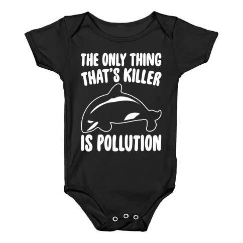 The Only Thing That's Killer Is Pollution White Print Baby Onesy