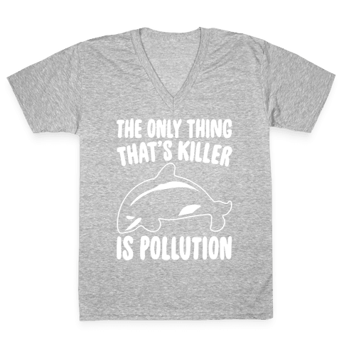 The Only Thing That's Killer Is Pollution White Print V-Neck Tee Shirt