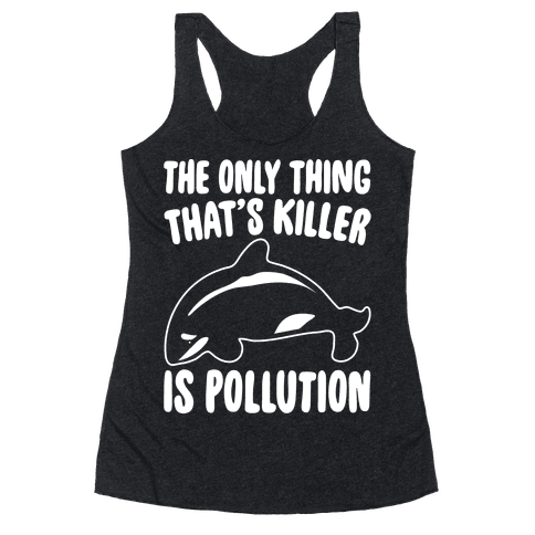 The Only Thing That's Killer Is Pollution White Print Racerback Tank Top
