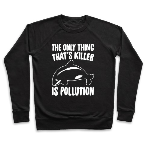 The Only Thing That's Killer Is Pollution White Print Pullover