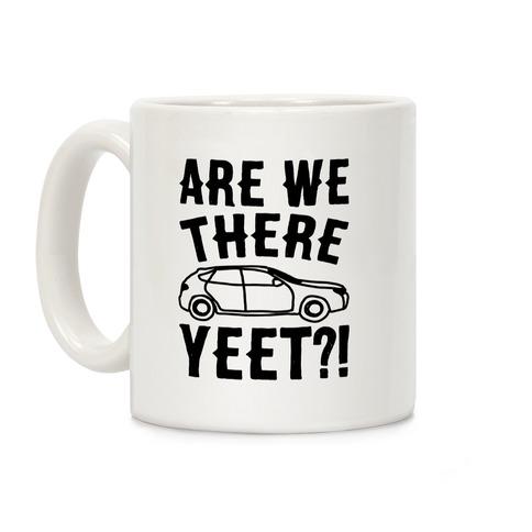 Are We There Yeet Parody Coffee Mug