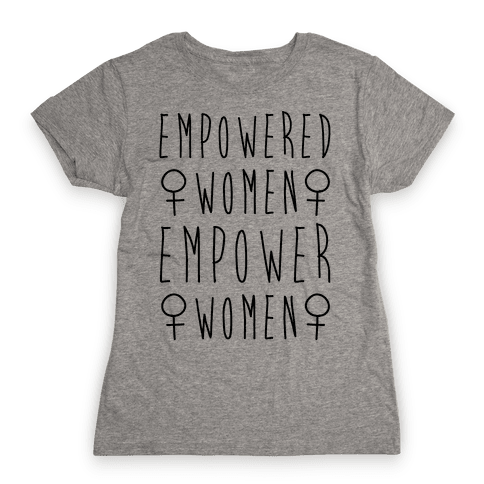 Empowered Women Empower Women Womens T-Shirt