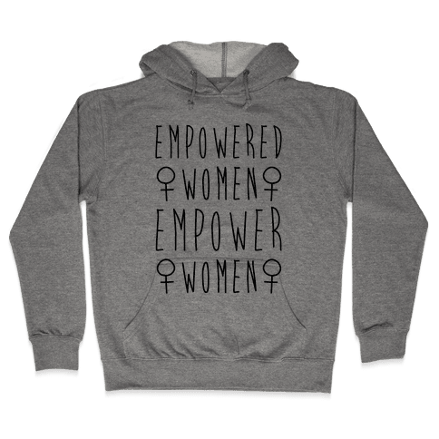 Empowered Women Empower Women Hooded Sweatshirt